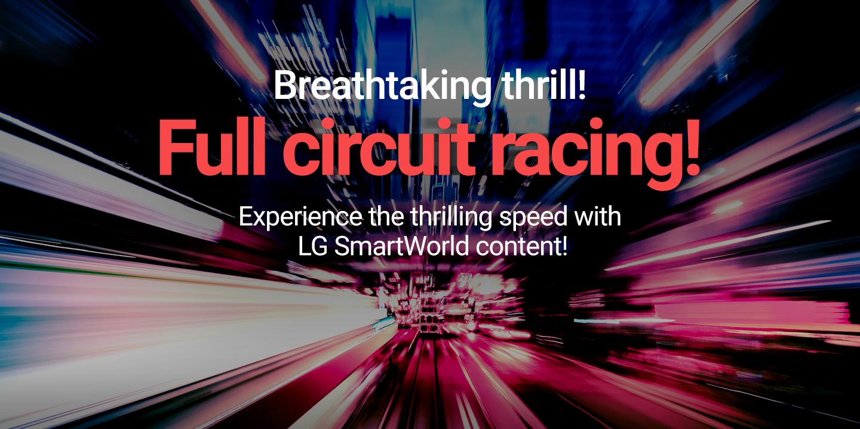 [Breathtaking thrill! Full circuit racing!]